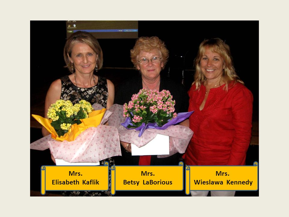 Mrs. Elisabeth Kaflik Mrs. Betsy LaBorious Mrs. Wieslawa Kennedy