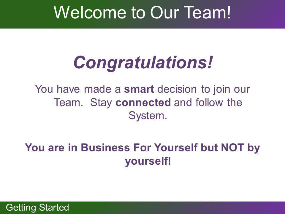 You are in Business For Yourself but NOT by yourself!