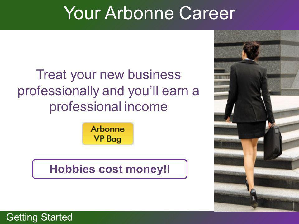 Your Arbonne Career Treat your new business professionally and you'll earn a professional income.