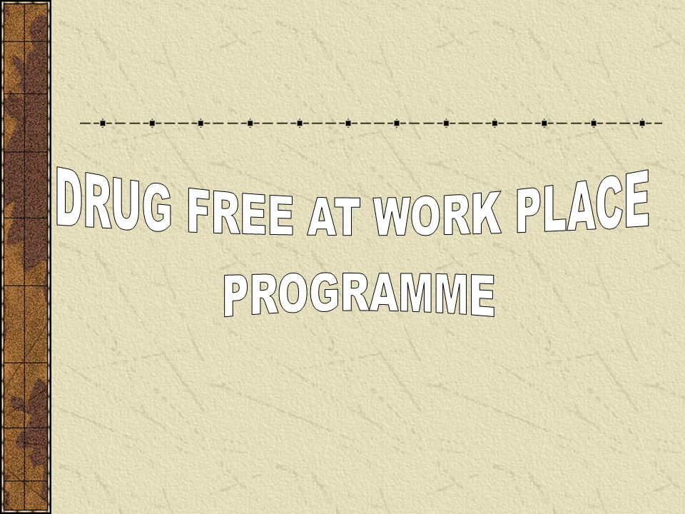 DRUG FREE AT WORK PLACE PROGRAMME