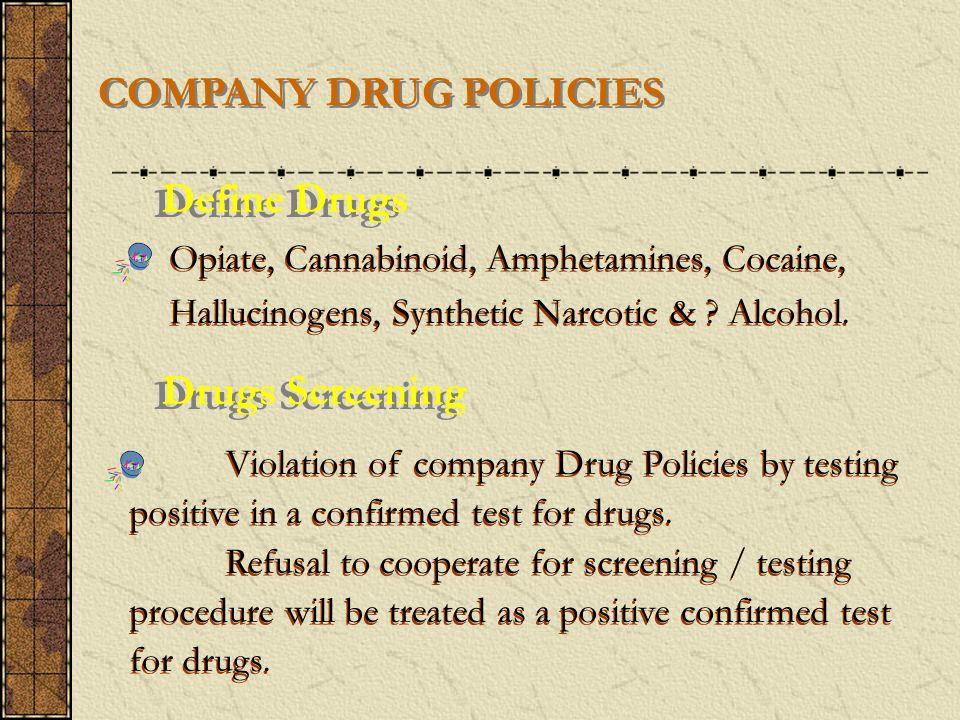 COMPANY DRUG POLICIES Define Drugs Drugs Screening