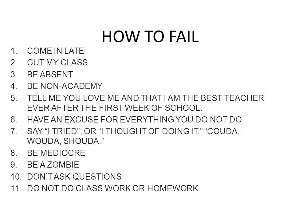 HOW TO FAIL COME IN LATE CUT MY CLASS BE ABSENT BE NON-ACADEMY