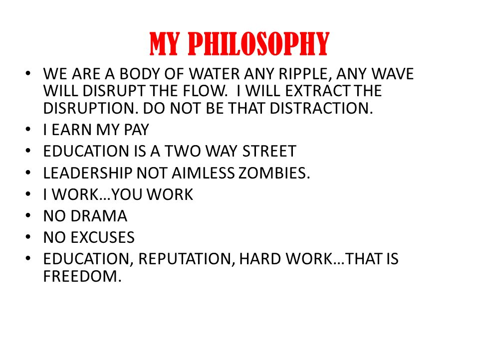 MY PHILOSOPHY WE ARE A BODY OF WATER ANY RIPPLE, ANY WAVE WILL DISRUPT THE FLOW. I WILL EXTRACT THE DISRUPTION. DO NOT BE THAT DISTRACTION.