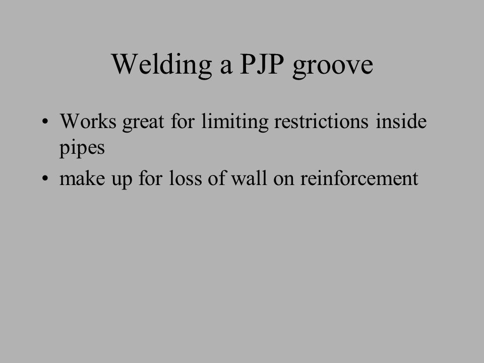 Welding a PJP groove Works great for limiting restrictions inside pipes.