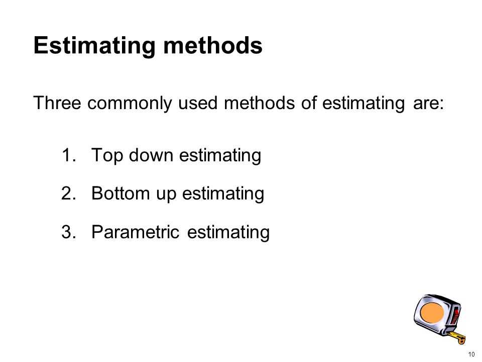 Estimating methods Three commonly used methods of estimating are: