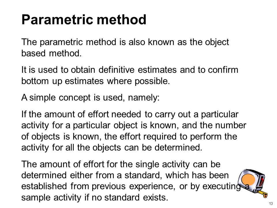 Parametric method The parametric method is also known as the object based method.