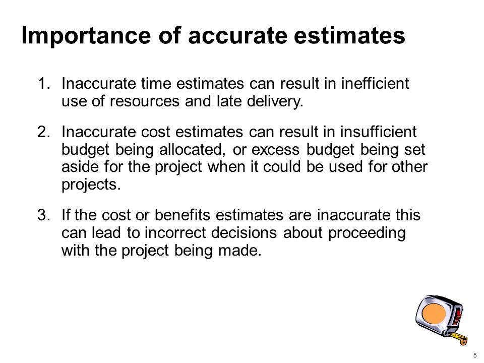 Importance of accurate estimates