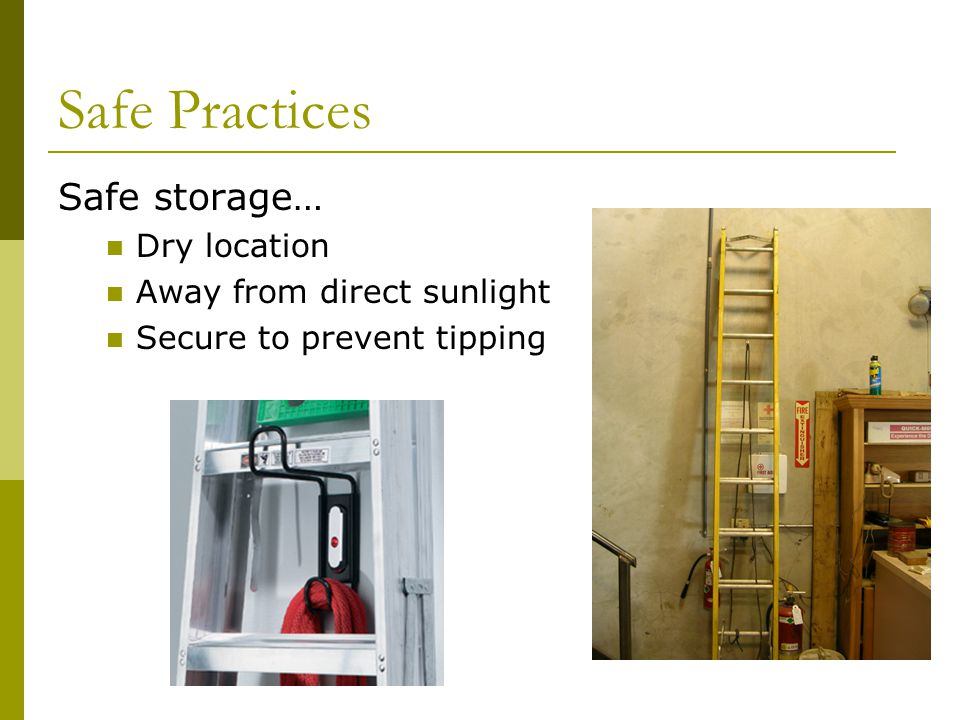 Safe Practices Safe storage… Dry location Away from direct sunlight