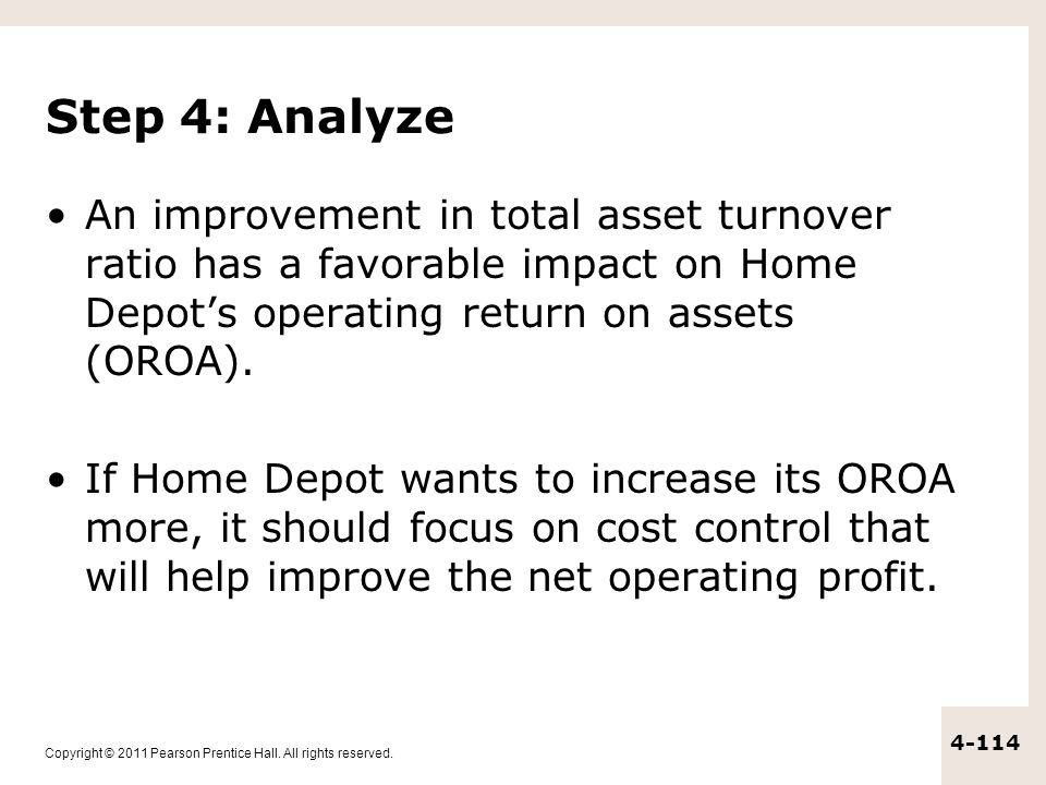 Step 4: Analyze An improvement in total asset turnover ratio has a favorable impact on Home Depot's operating return on assets (OROA).