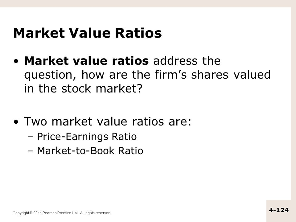 Market Value Ratios Market value ratios address the question, how are the firm's shares valued in the stock market