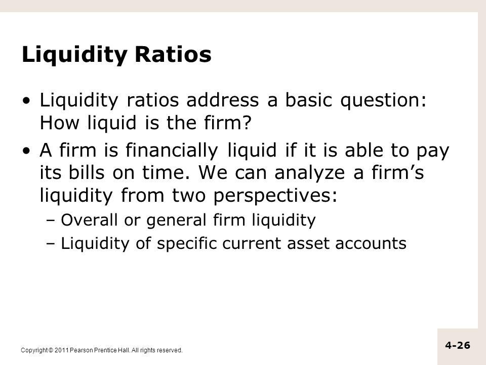Liquidity Ratios Liquidity ratios address a basic question: How liquid is the firm