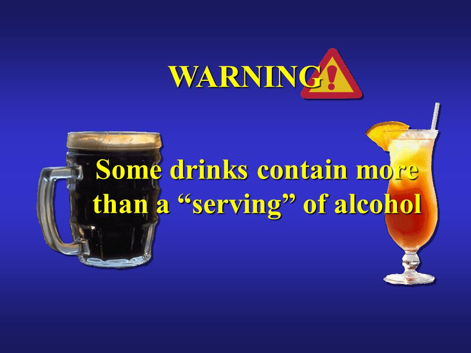 Some drinks contain more than a serving of alcohol
