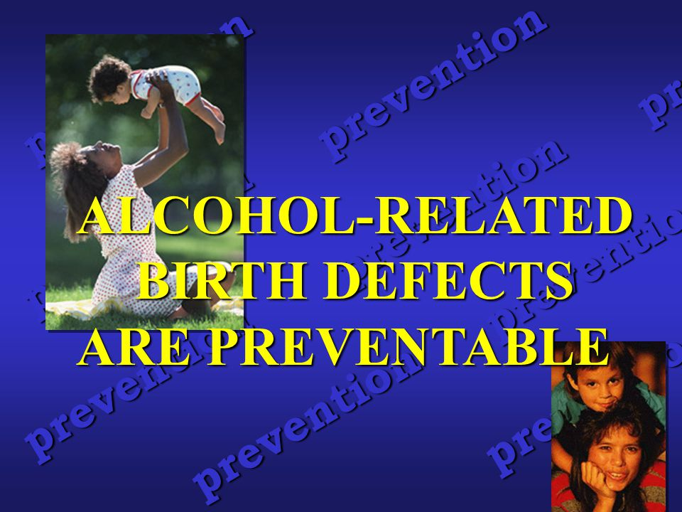 prevention preve ALCOHOL-RELATED BIRTH DEFECTS ARE PREVENTABLE