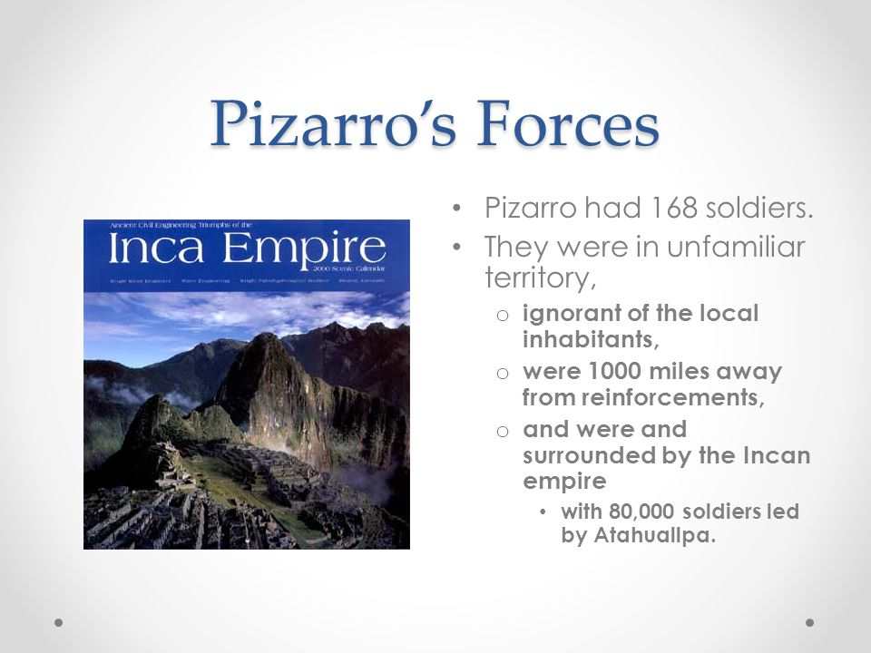 Pizarro's Forces Pizarro had 168 soldiers.