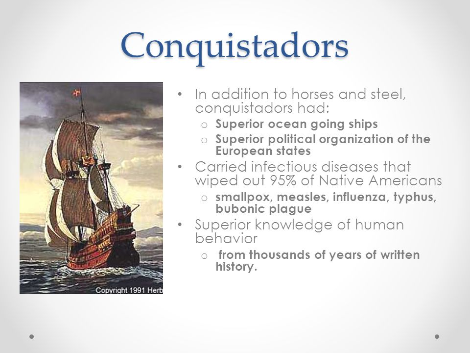 Conquistadors In addition to horses and steel, conquistadors had: