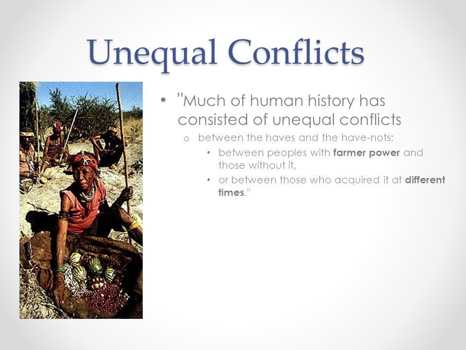 Unequal Conflicts Much of human history has consisted of unequal conflicts. between the haves and the have-nots: