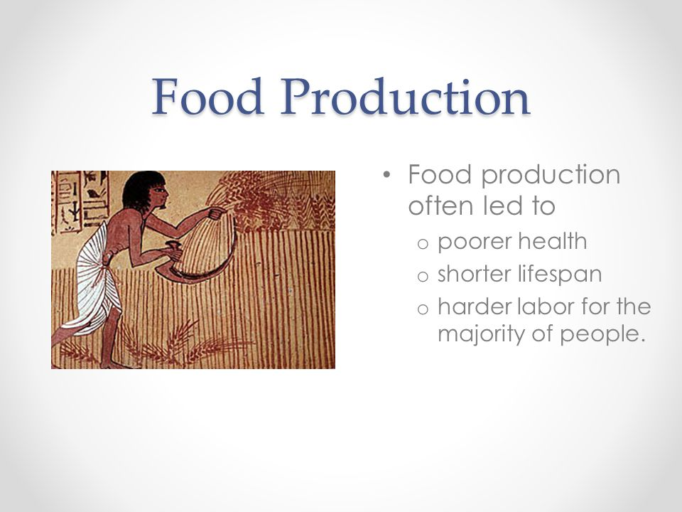 Food Production Food production often led to poorer health