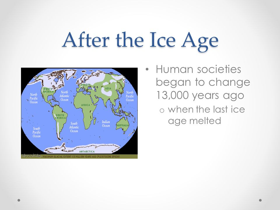 After the Ice Age Human societies began to change 13,000 years ago