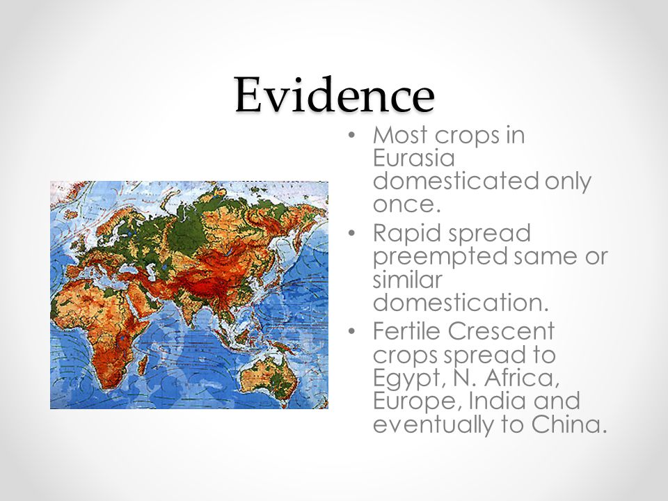 Evidence Most crops in Eurasia domesticated only once.