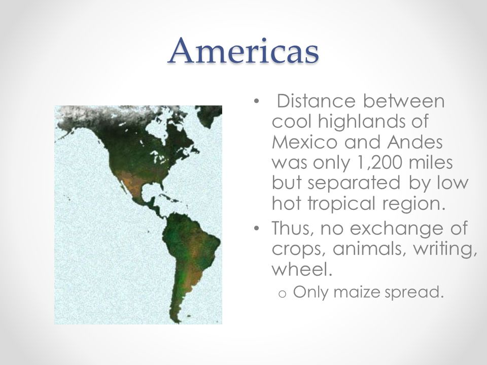 Americas Distance between cool highlands of Mexico and Andes was only 1,200 miles but separated by low hot tropical region.
