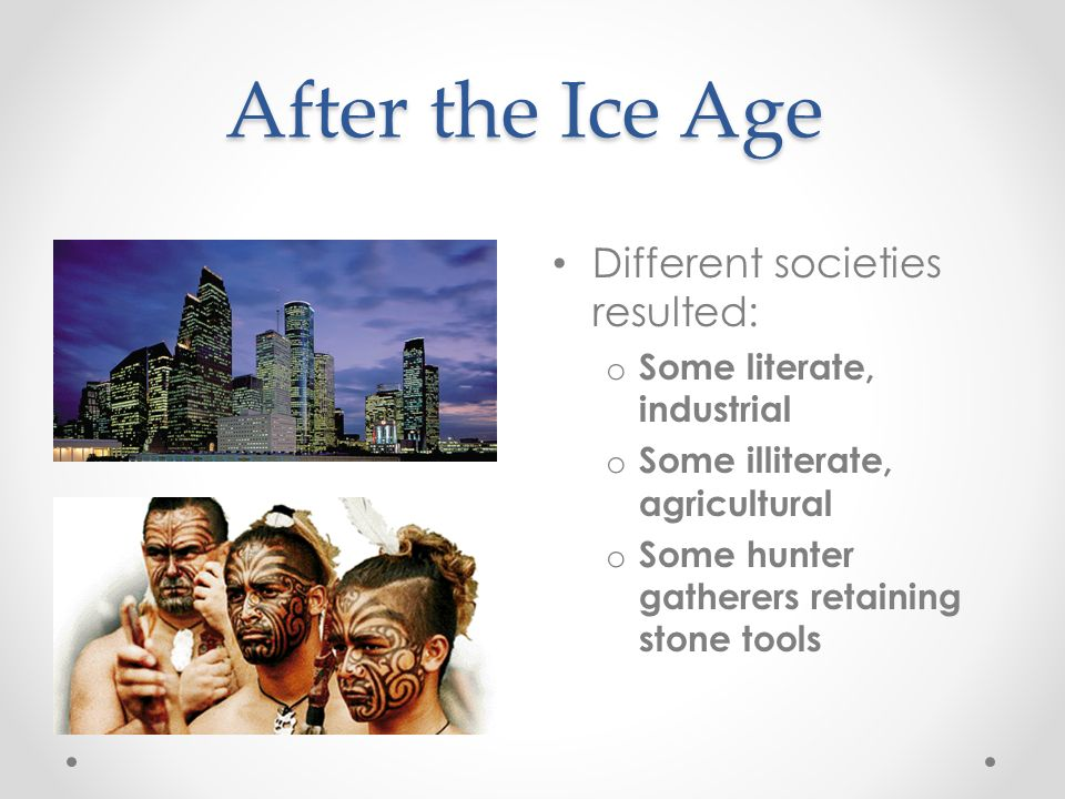 After the Ice Age Different societies resulted: