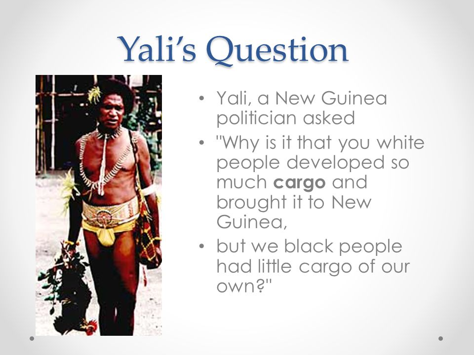 Yali's Question Yali, a New Guinea politician asked
