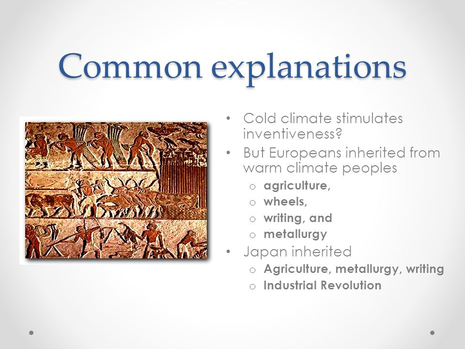 Common explanations Cold climate stimulates inventiveness
