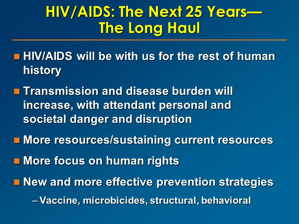 HIV/AIDS: The Next 25 Years— The Long Haul