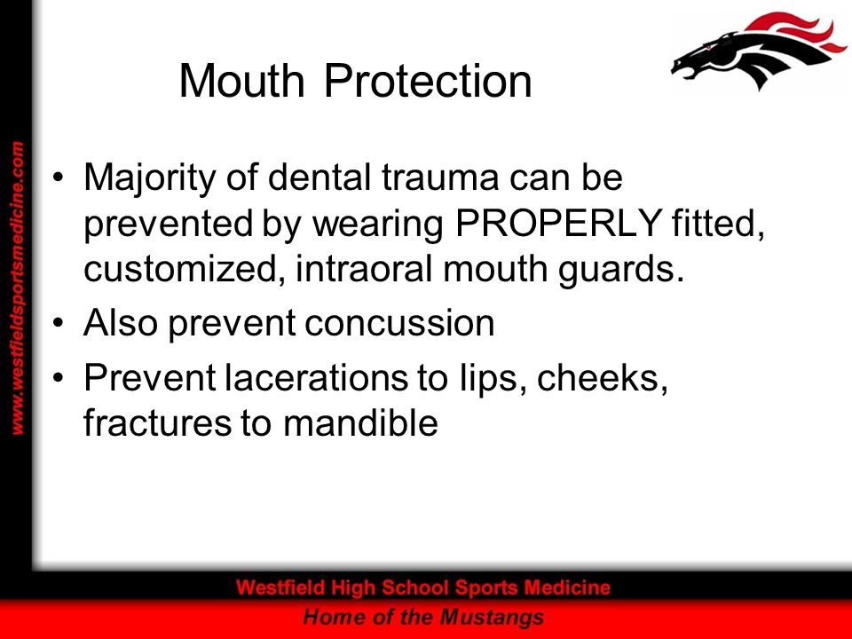 Mouth Protection Majority of dental trauma can be prevented by wearing PROPERLY fitted, customized, intraoral mouth guards.