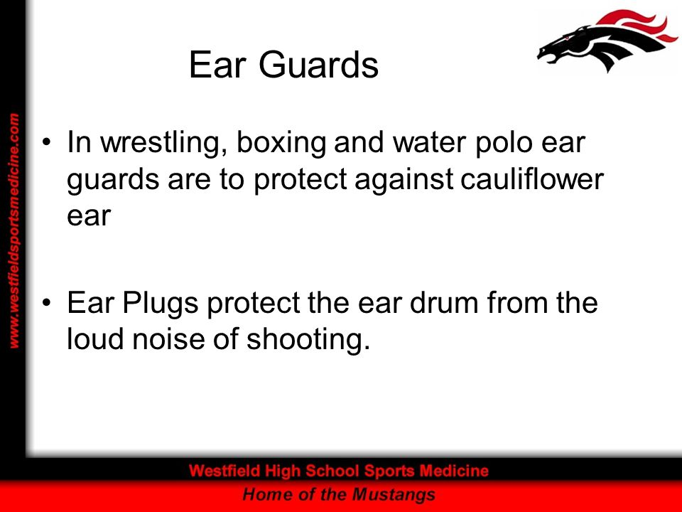 Ear Guards In wrestling, boxing and water polo ear guards are to protect against cauliflower ear.