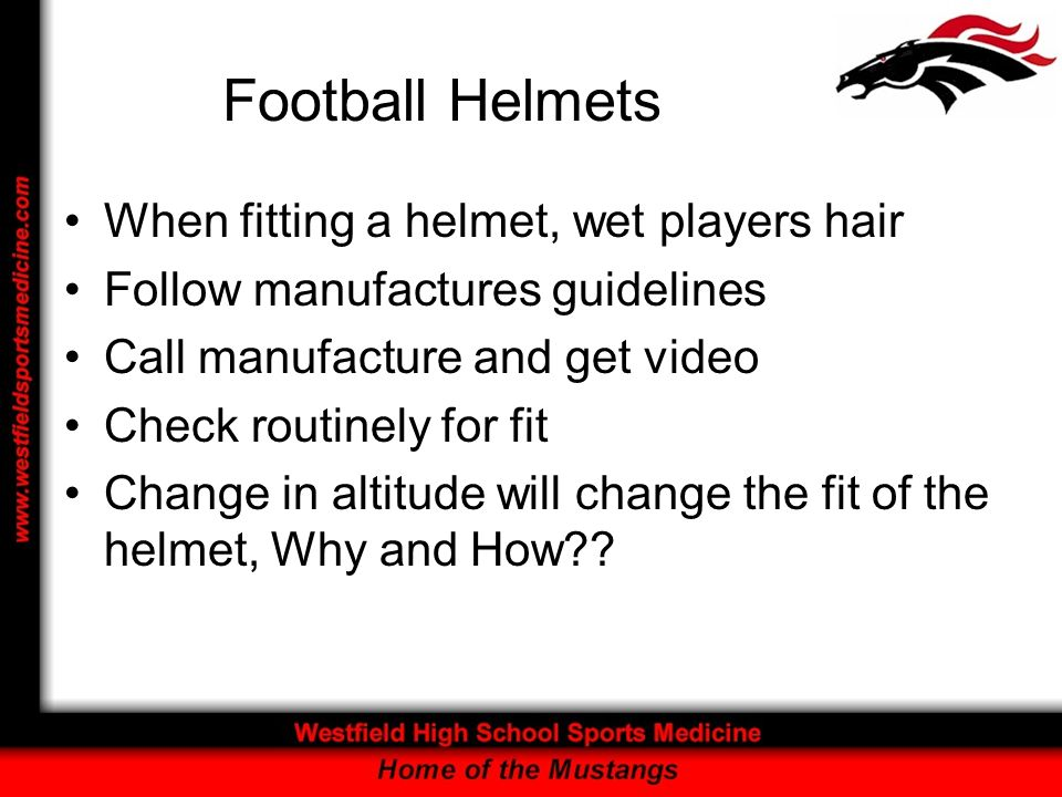 Football Helmets When fitting a helmet, wet players hair
