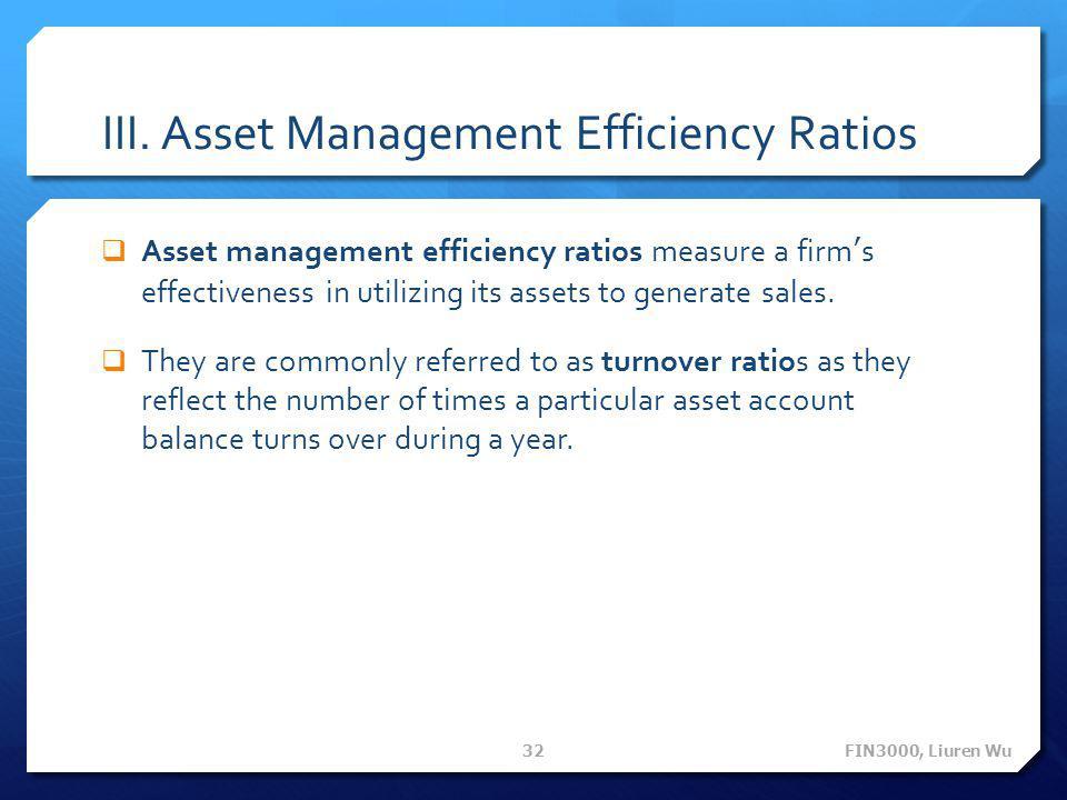 III. Asset Management Efficiency Ratios