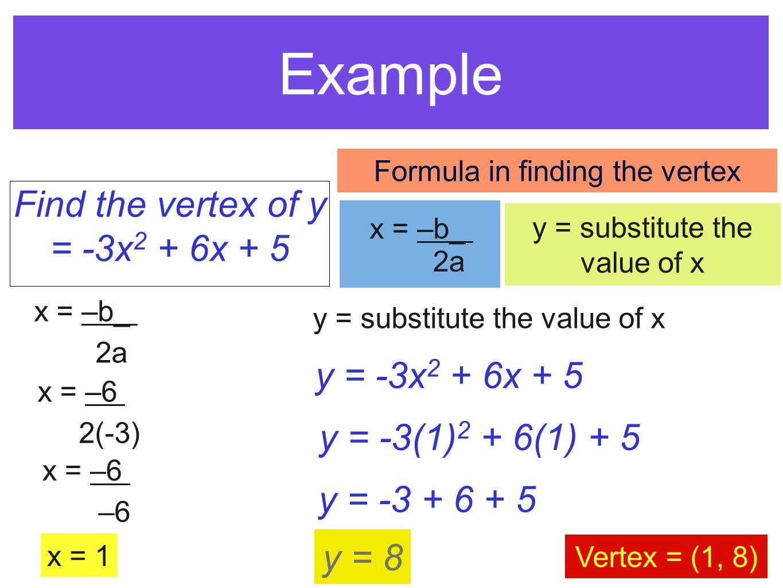 Example Find the vertex of y = -3x2 + 6x + 5 y = -3x2 + 6x + 5
