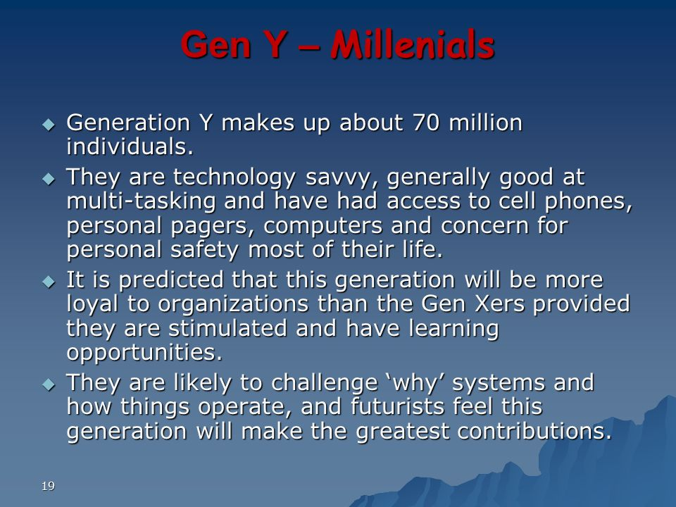 Gen Y – Millenials Generation Y makes up about 70 million individuals.
