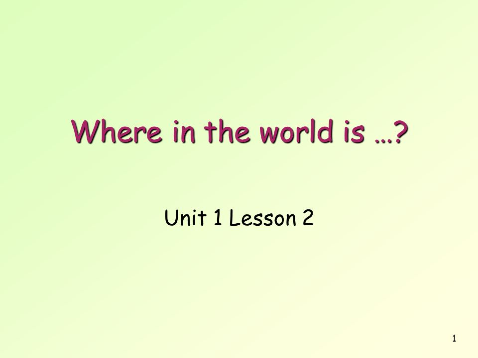 Where in the world is … Unit 1 Lesson 2