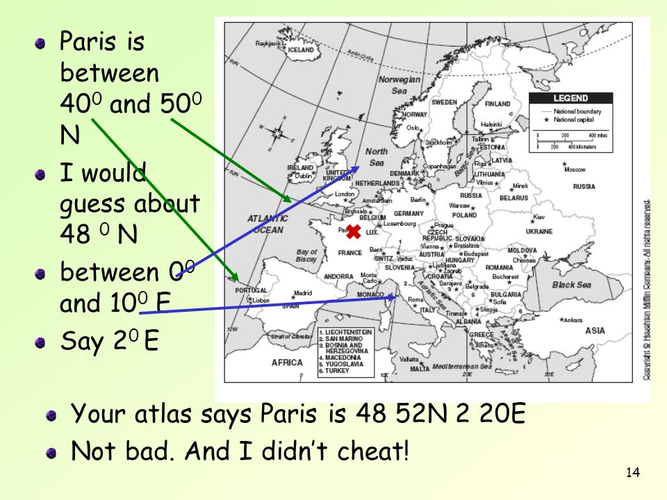 Your atlas says Paris is 48 52N 2 20E Not bad. And I didn't cheat!