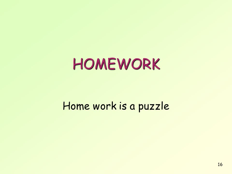 HOMEWORK Home work is a puzzle