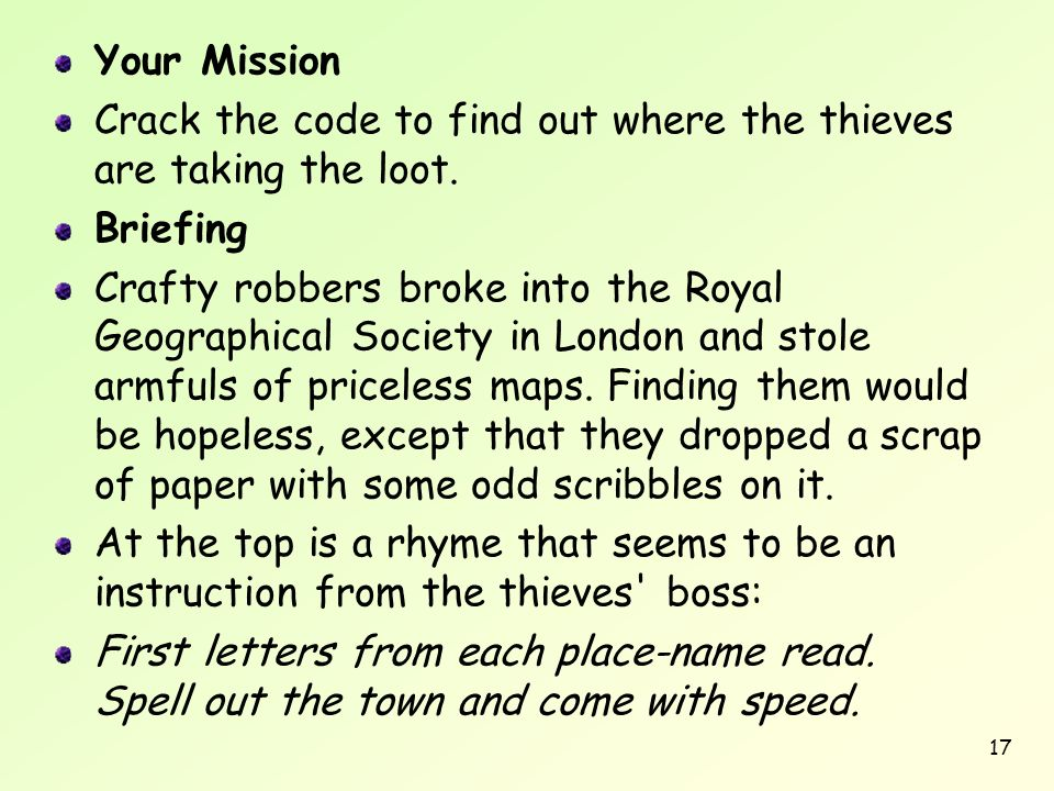 Your Mission Crack the code to find out where the thieves are taking the loot. Briefing.