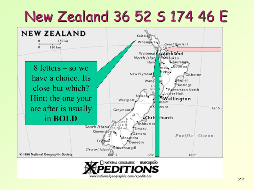 New Zealand 36 52 S 174 46 E 8 letters – so we have a choice.