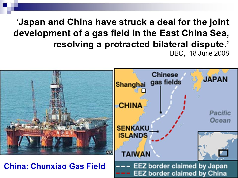 'Japan and China have struck a deal for the joint development of a gas field in the East China Sea, resolving a protracted bilateral dispute.' BBC, 18 June 2008