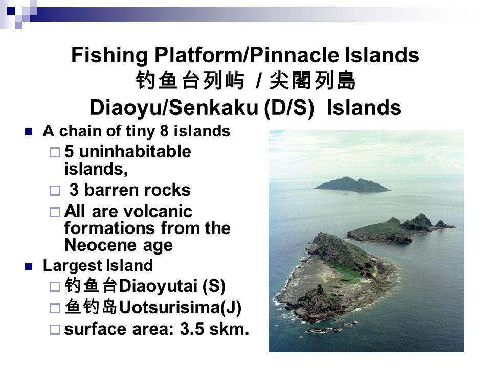 Fishing Platform/Pinnacle Islands 钓鱼台列屿 / 尖閣列島 Diaoyu/Senkaku (D/S) Islands