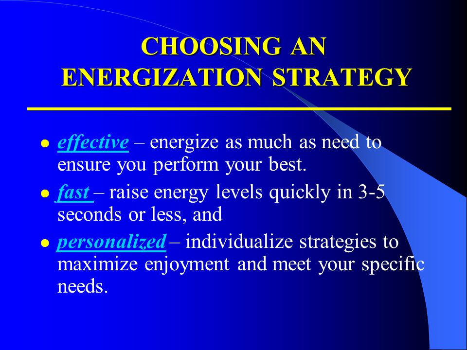 CHOOSING AN ENERGIZATION STRATEGY