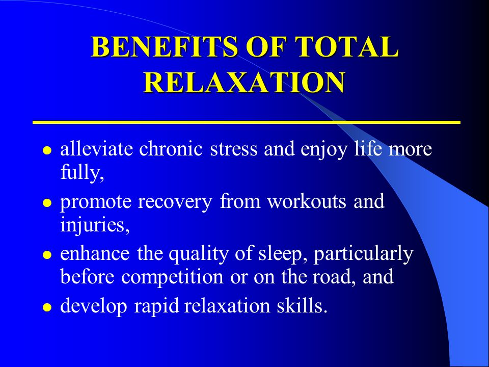 BENEFITS OF TOTAL RELAXATION