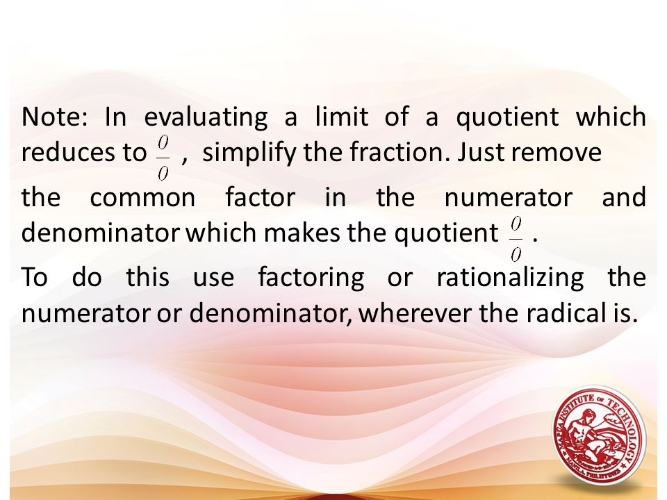 Note: In evaluating a limit of a quotient which reduces to , simplify the fraction. Just remove
