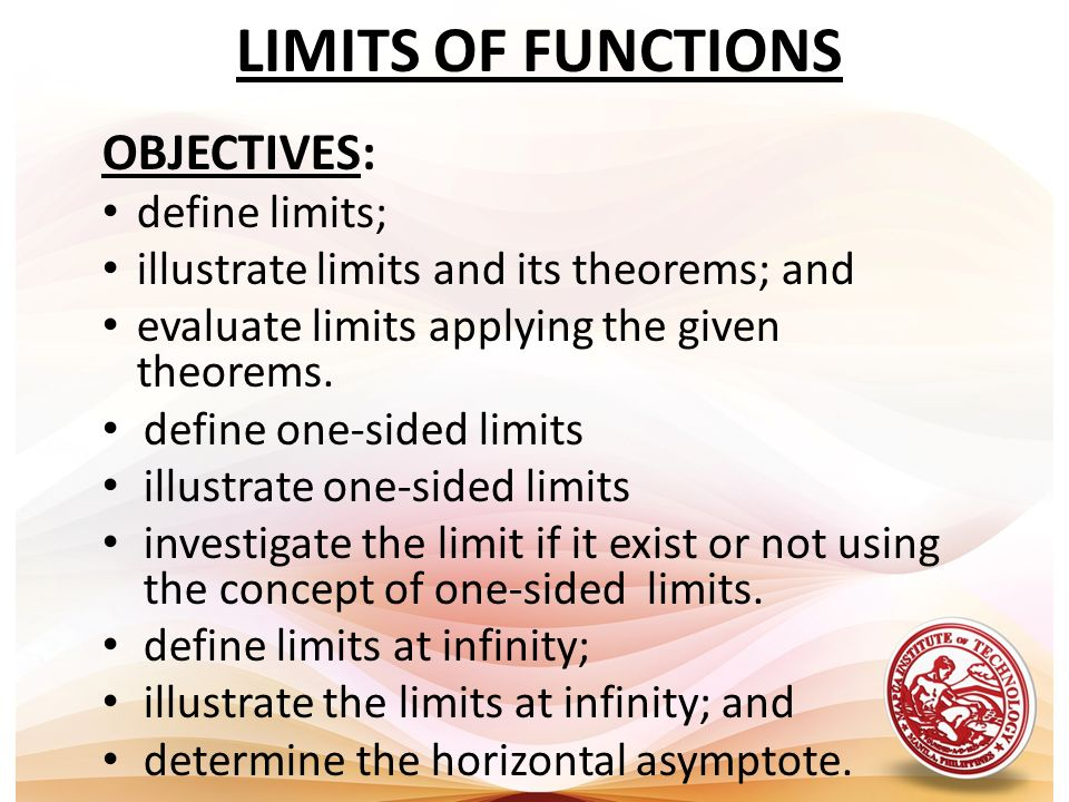 LIMITS OF FUNCTIONS OBJECTIVES: define limits;
