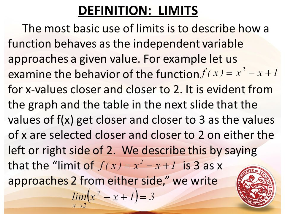 DEFINITION: LIMITS The most basic use of limits is to describe how a
