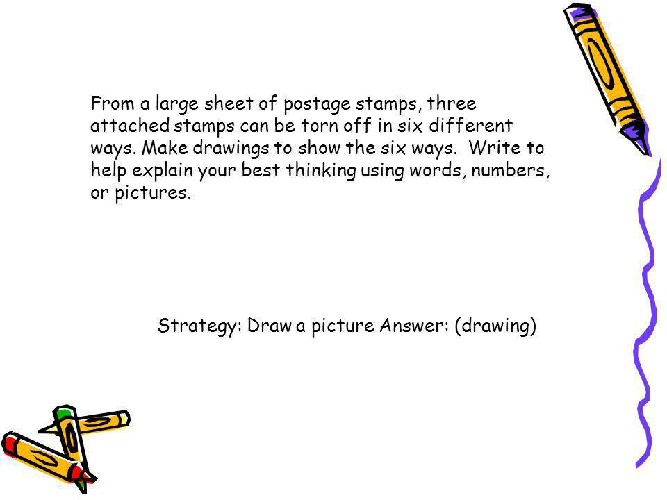 From a large sheet of postage stamps, three attached stamps can be torn off in six different ways. Make drawings to show the six ways. Write to help explain your best thinking using words, numbers, or pictures.