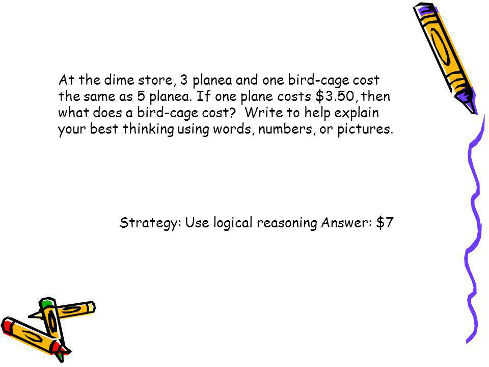 At the dime store, 3 planea and one bird-cage cost the same as 5 planea. If one plane costs $3.50, then what does a bird-cage cost Write to help explain your best thinking using words, numbers, or pictures.