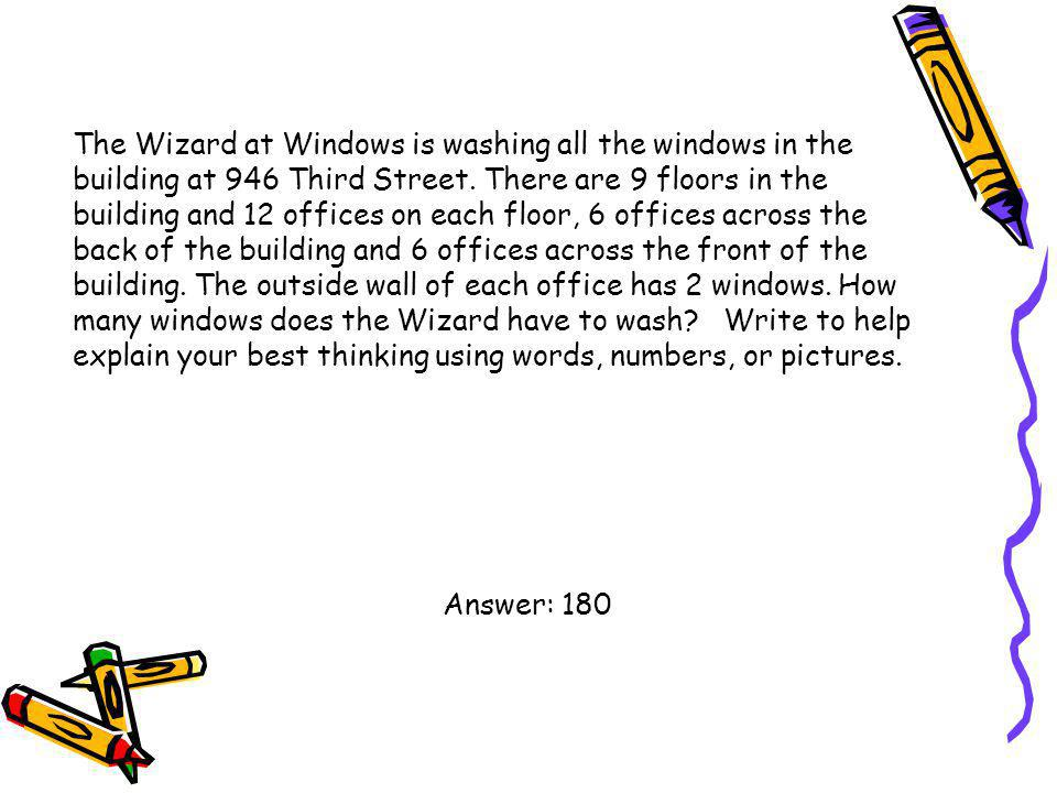The Wizard at Windows is washing all the windows in the building at 946 Third Street. There are 9 floors in the building and 12 offices on each floor, 6 offices across the back of the building and 6 offices across the front of the building. The outside wall of each office has 2 windows. How