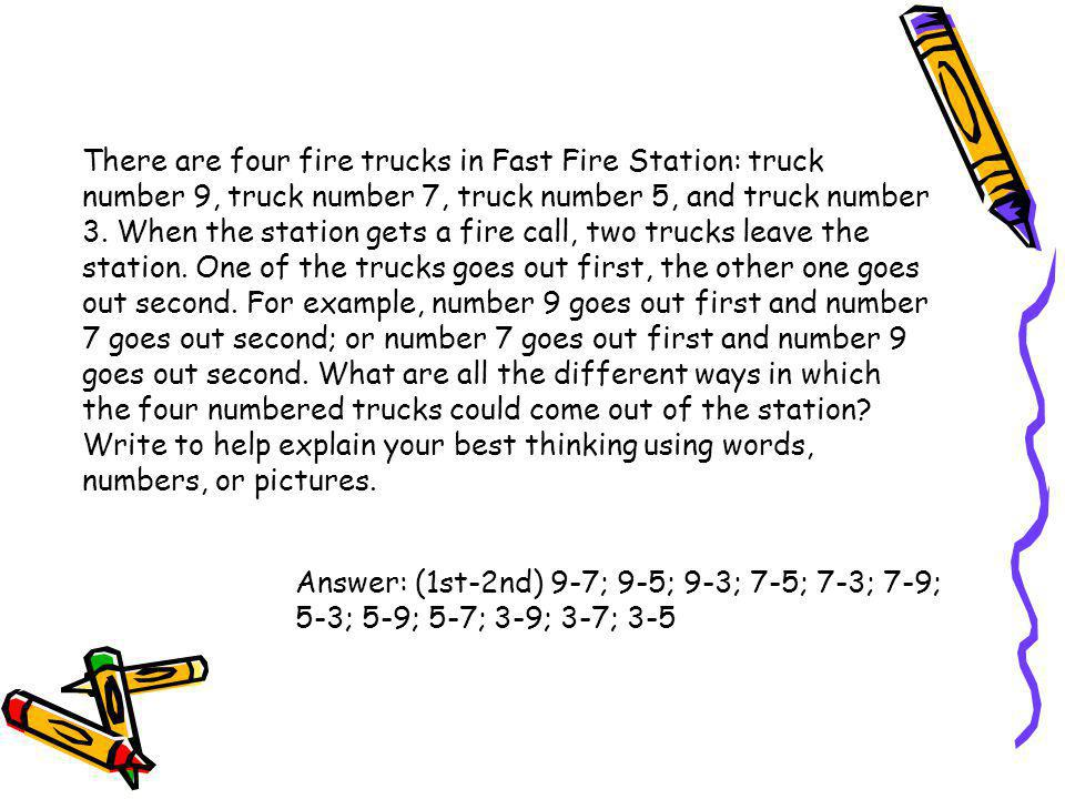 There are four fire trucks in Fast Fire Station: truck number 9, truck number 7, truck number 5, and truck number 3. When the station gets a fire call, two trucks leave the station. One of the trucks goes out first, the other one goes out second. For example, number 9 goes out first and number